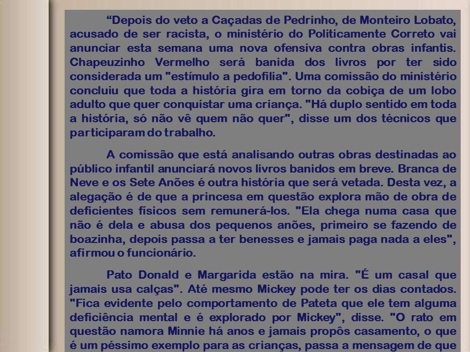 """""""Depois do veto a Caçadas de Pedrinho, de Monteiro Lobato, acusado de ser racista, o ministério do Politicamente Correto vai anunciar esta semana uma"""