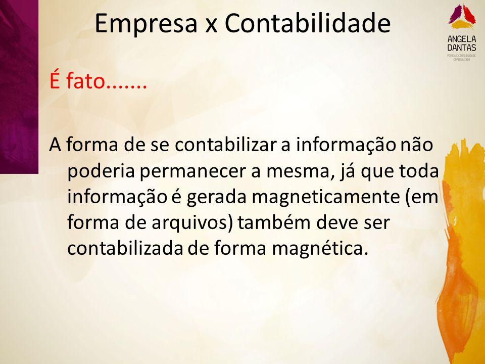 Empresa x Contabilidade É fato....... A forma de se contabilizar a informação não poderia permanecer a mesma, já que toda informação é gerada magnetic
