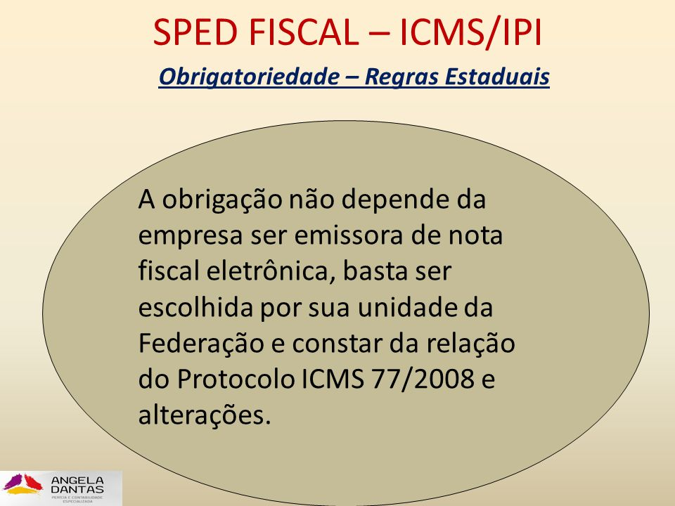 SPED FISCAL – ICMS/IPI Obrigatoriedade – Regras Estaduais A obrigação não depende da empresa ser emissora de nota fiscal eletrônica, basta ser escolhi
