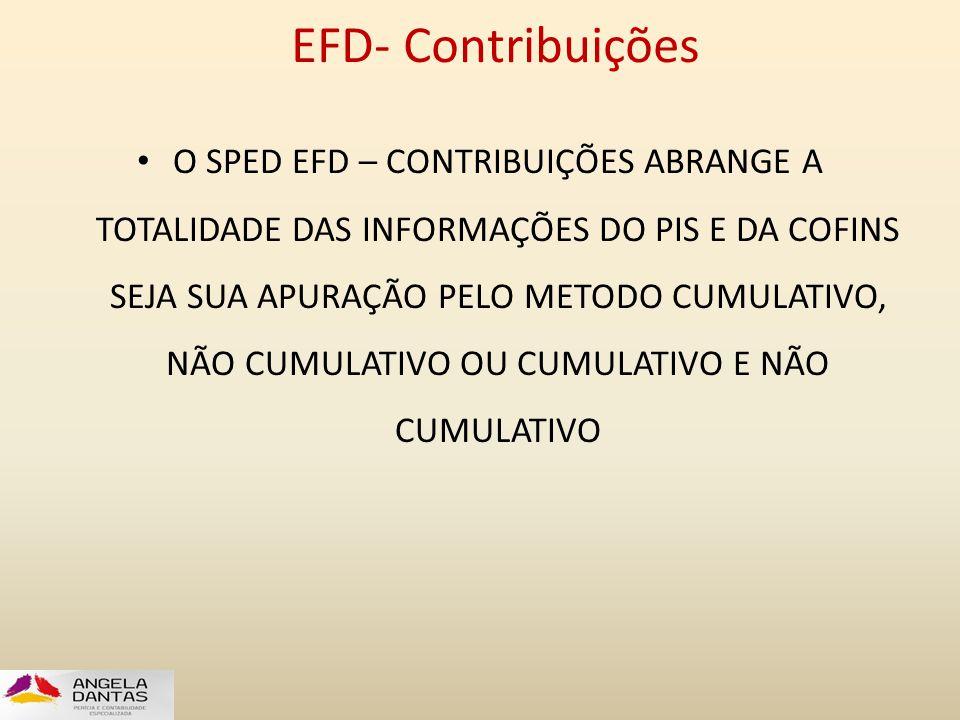 EFD- Contribuições • O SPED EFD – CONTRIBUIÇÕES ABRANGE A TOTALIDADE DAS INFORMAÇÕES DO PIS E DA COFINS SEJA SUA APURAÇÃO PELO METODO CUMULATIVO, NÃO