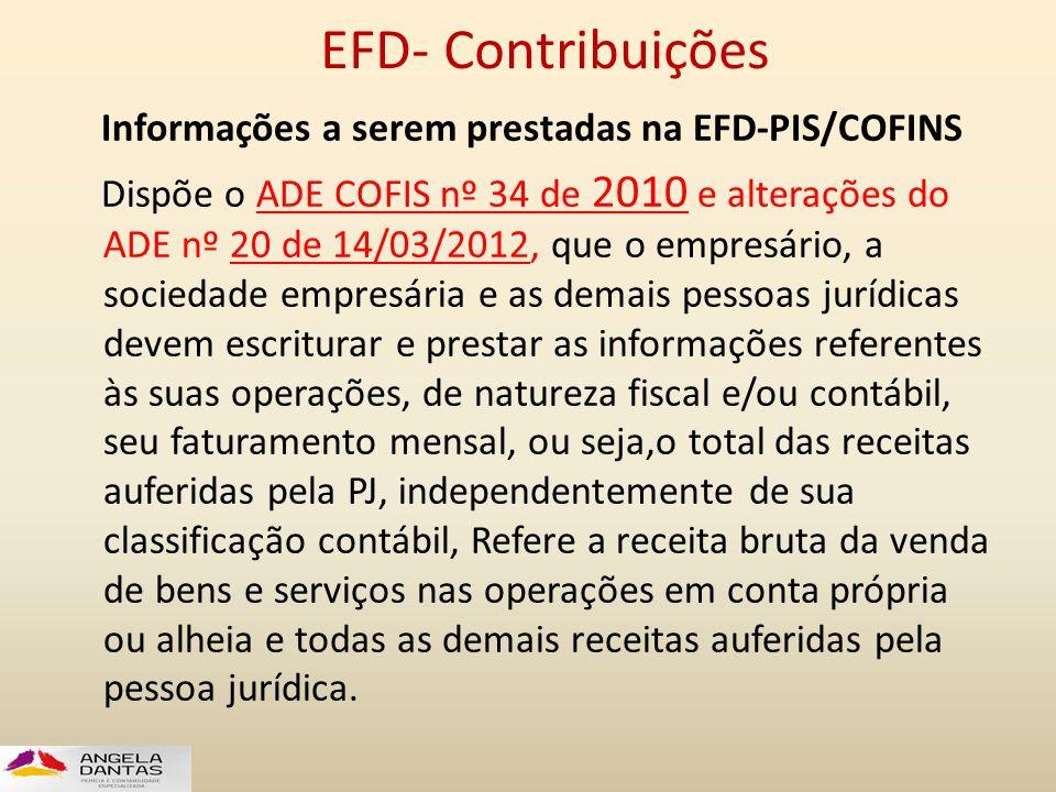 EFD- Contribuições Informações a serem prestadas na EFD-PIS/COFINS Dispõe o ADE COFIS nº 34 de 2010 e alterações do ADE nº 20 de 14/03/2012, que o emp