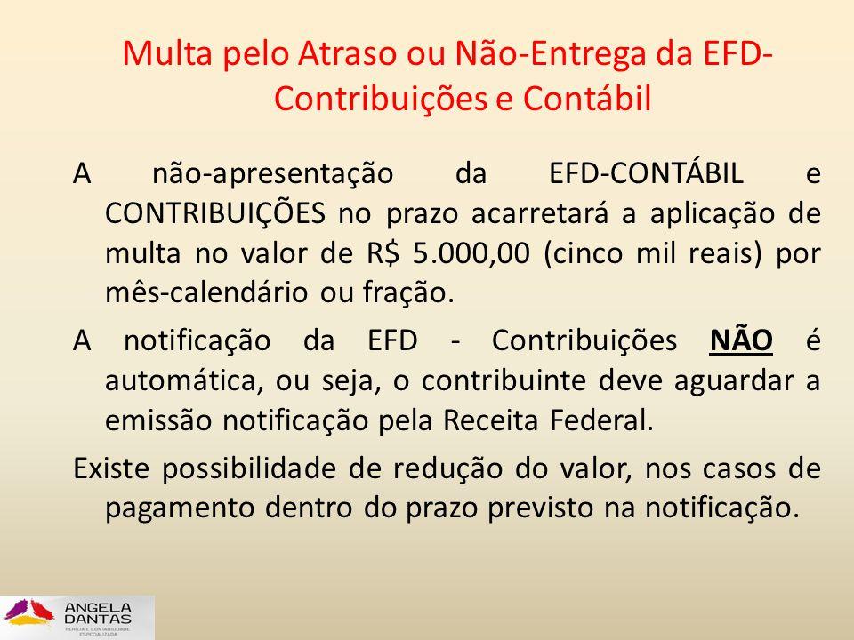 Multa pelo Atraso ou Não-Entrega da EFD- Contribuições e Contábil A não-apresentação da EFD-CONTÁBIL e CONTRIBUIÇÕES no prazo acarretará a aplicação d