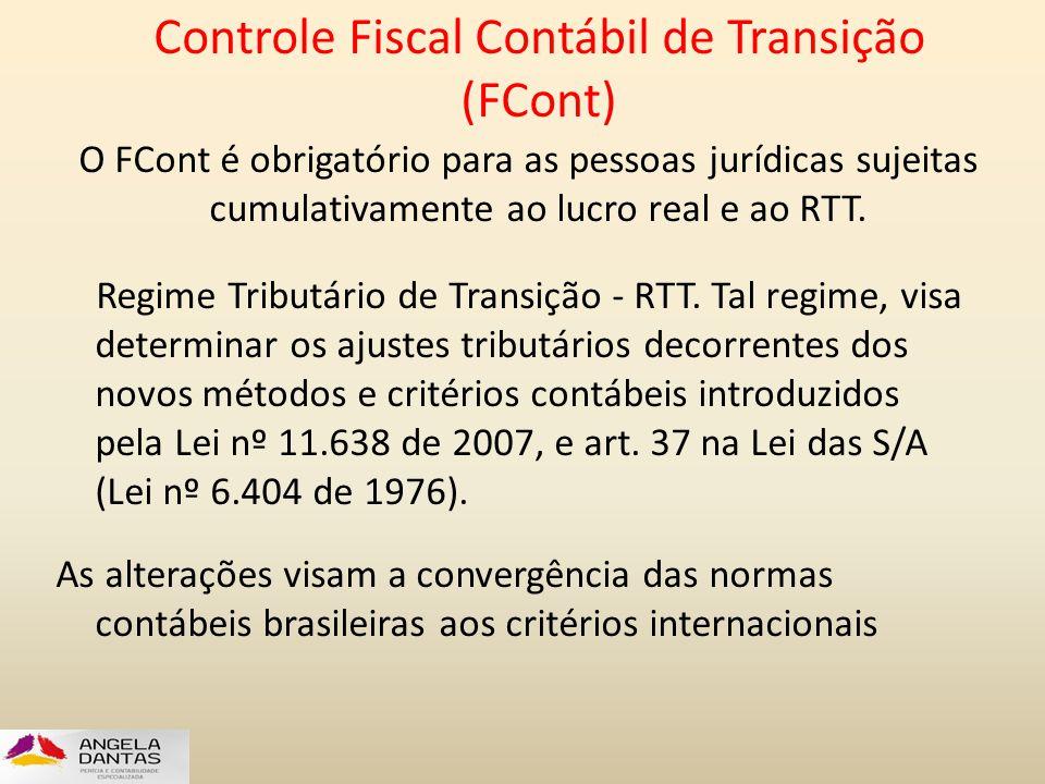 Controle Fiscal Contábil de Transição (FCont) O FCont é obrigatório para as pessoas jurídicas sujeitas cumulativamente ao lucro real e ao RTT. Regime