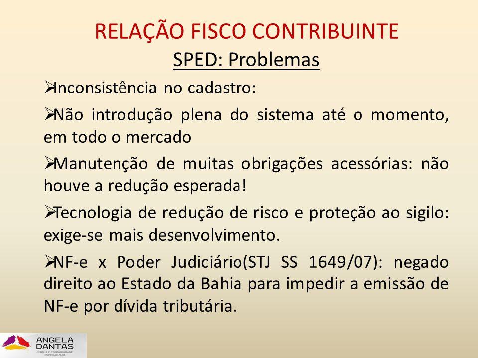 RELAÇÃO FISCO CONTRIBUINTE SPED: Problemas  Inconsistência no cadastro:  Não introdução plena do sistema até o momento, em todo o mercado  Manutenç