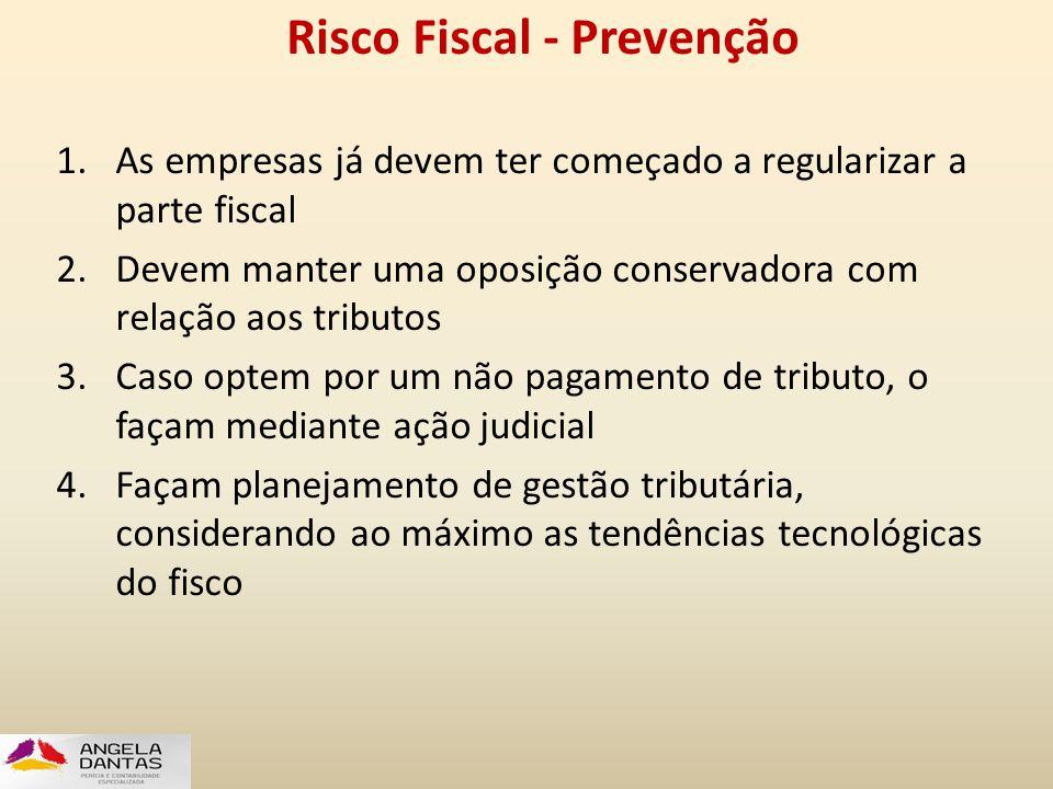 Risco Fiscal - Prevenção 1.As empresas já devem ter começado a regularizar a parte fiscal 2.Devem manter uma oposição conservadora com relação aos tri