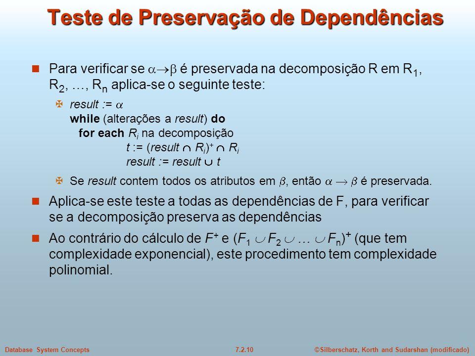 ©Silberschatz, Korth and Sudarshan (modificado)7.2.10Database System Concepts Teste de Preservação de Dependências  Para verificar se  é preservad