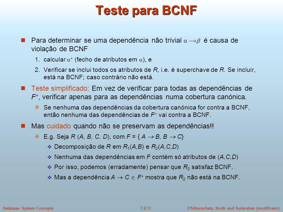 ©Silberschatz, Korth and Sudarshan (modificado)7.2.13Database System Concepts Teste para BCNF  Para determinar se uma dependência não trivial    