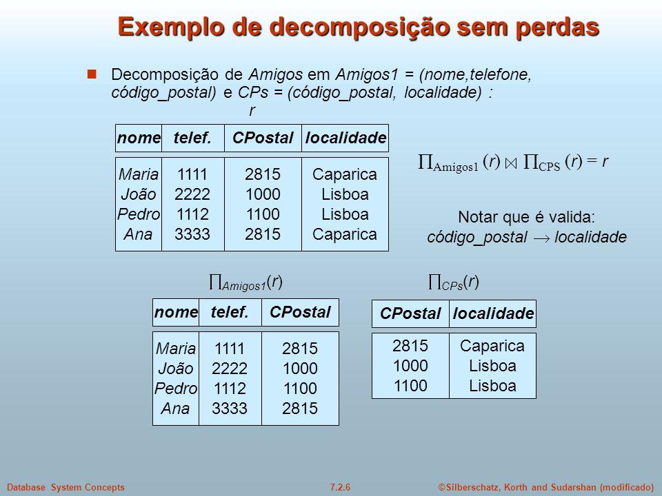 ©Silberschatz, Korth and Sudarshan (modificado)7.2.6Database System Concepts Exemplo de decomposição sem perdas  Decomposição de Amigos em Amigos1 =
