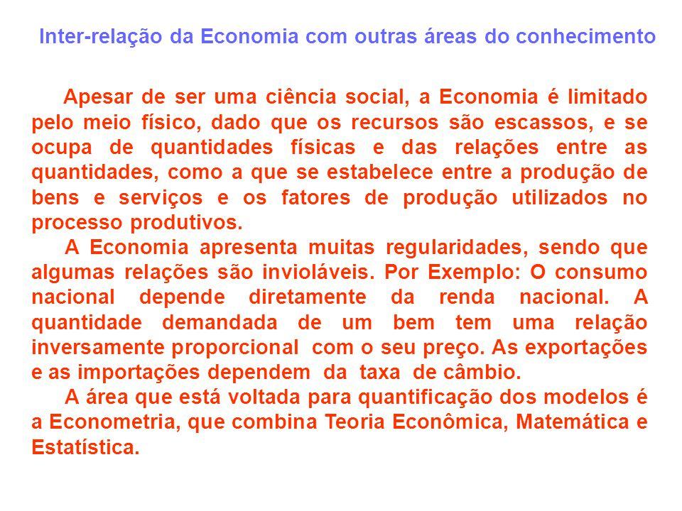 Inter-relação da Economia com outras áreas do conhecimento Apesar de ser uma ciência social, a Economia é limitado pelo meio físico, dado que os recur