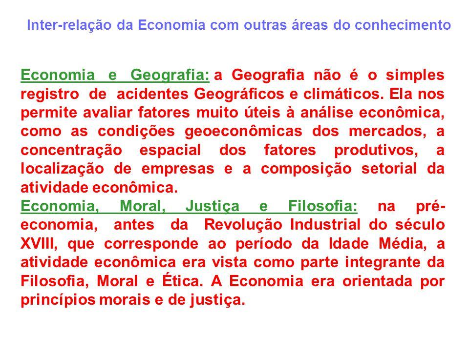 Inter-relação da Economia com outras áreas do conhecimento Economia e Geografia: a Geografia não é o simples registro de acidentes Geográficos e climá