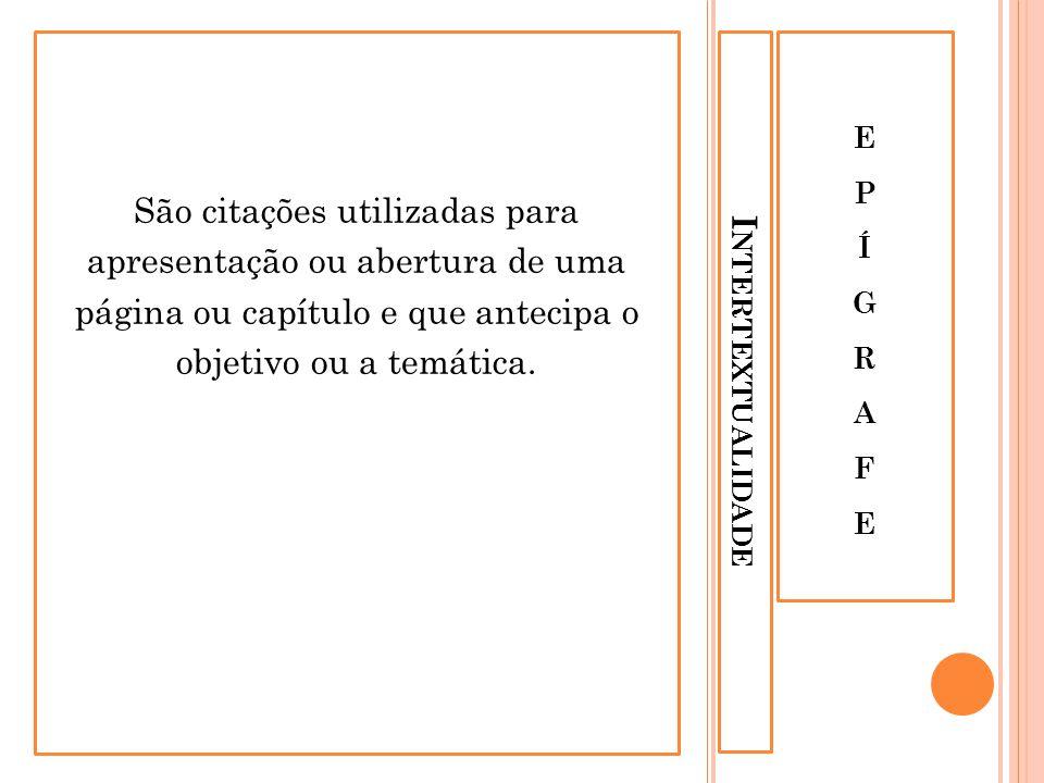 I NTERTEXTUALIDADE EPÍGRAFEEPÍGRAFE São citações utilizadas para apresentação ou abertura de uma página ou capítulo e que antecipa o objetivo ou a tem