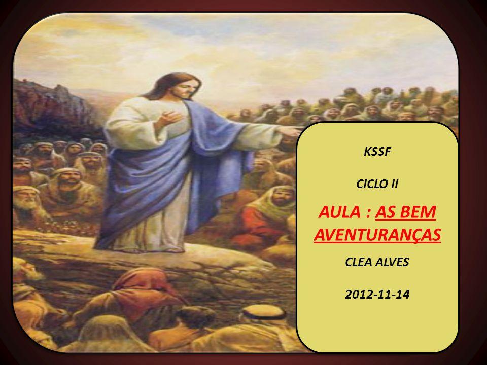 KSSF CICLO II AULA : AS BEM AVENTURANÇAS CLEA ALVES 2012-11-14 KSSF CICLO II AULA : AS BEM AVENTURANÇAS CLEA ALVES 2012-11-14