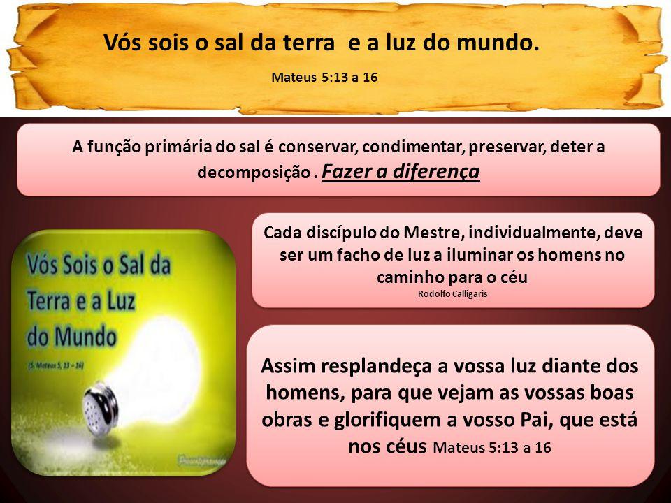 Vós sois o sal da terra e a luz do mundo. Mateus 5:13 a 16 A função primária do sal é conservar, condimentar, preservar, deter a decomposição. Fazer a