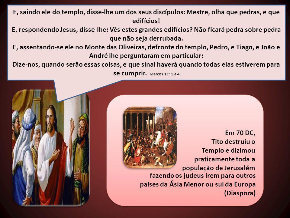 E, saindo ele do templo, disse-lhe um dos seus discípulos: Mestre, olha que pedras, e que edifícios! E, respondendo Jesus, disse-lhe: Vês estes grande