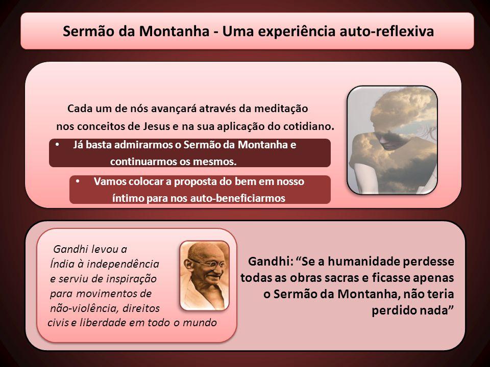 Sermão da Montanha - Uma experiência auto-reflexiva Cada um de nós avançará através da meditação nos conceitos de Jesus e na sua aplicação do cotidian