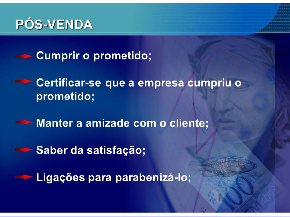 PÓS-VENDA Cumprir o prometido; Certificar-se que a empresa cumpriu o prometido; Manter a amizade com o cliente; Saber da satisfação; Ligações para par