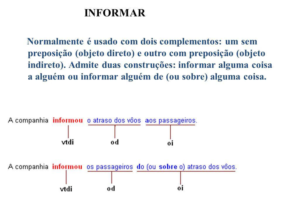 INFORMAR Normalmente é usado com dois complementos: um sem preposição (objeto direto) e outro com preposição (objeto indireto). Admite duas construçõe