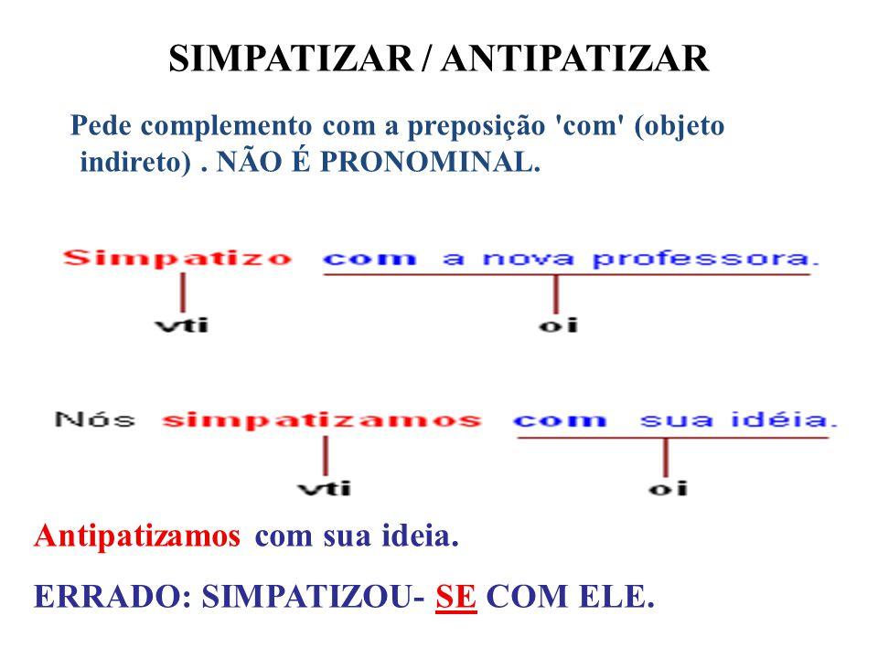 SIMPATIZAR / ANTIPATIZAR Pede complemento com a preposição 'com' (objeto indireto). NÃO É PRONOMINAL. Antipatizamos com sua ideia. ERRADO: SIMPATIZOU-