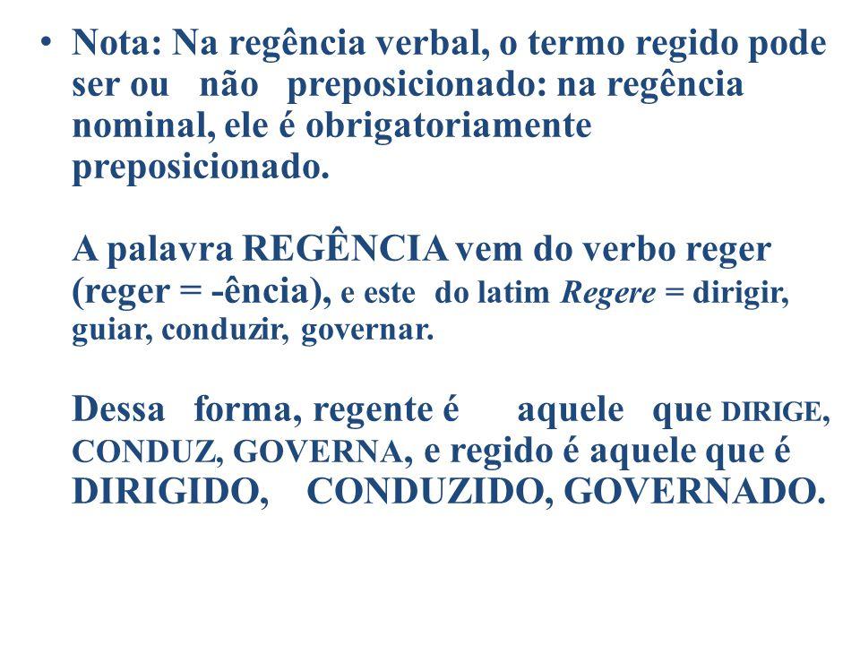 •N•N ota: Na regência verbal, o termo regido pode ser ou não preposicionado: na regência nominal, ele é obrigatoriamente preposicionado. A palavra REG