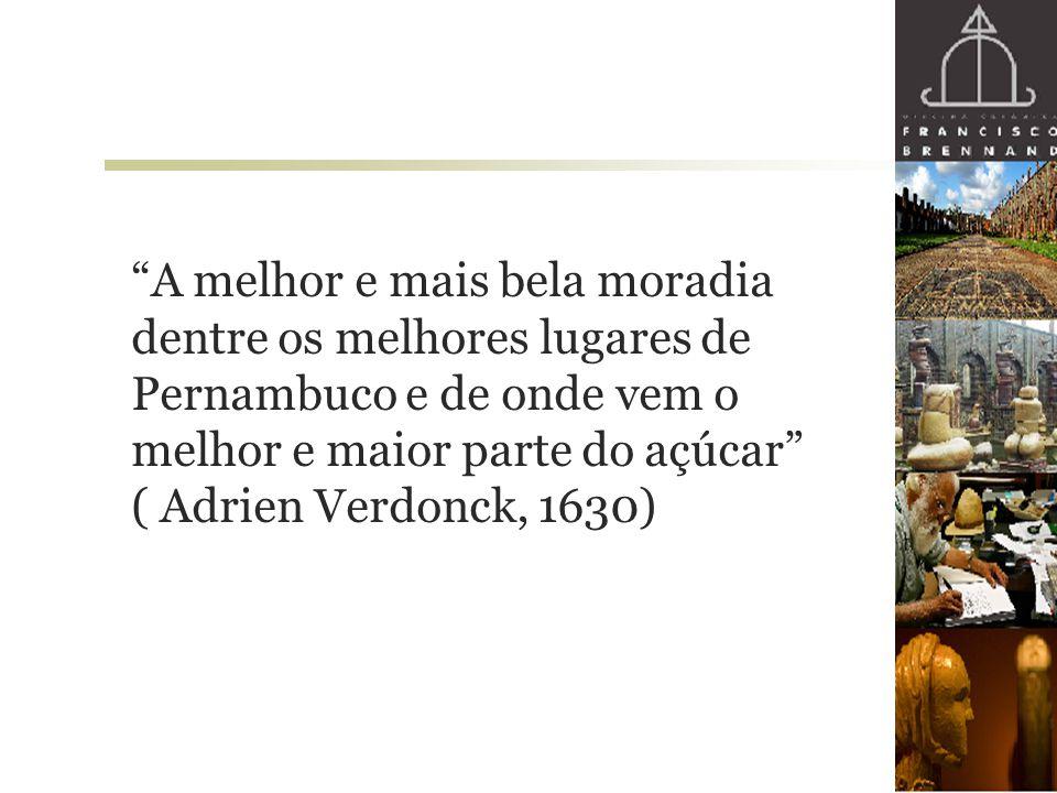 """""""A melhor e mais bela moradia dentre os melhores lugares de Pernambuco e de onde vem o melhor e maior parte do açúcar"""" ( Adrien Verdonck, 1630)"""
