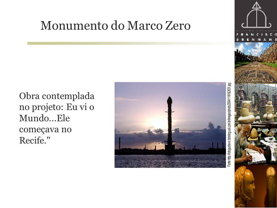 Monumento do Marco Zero Obra contemplada no projeto: Eu vi o Mundo...Ele começava no Recife.