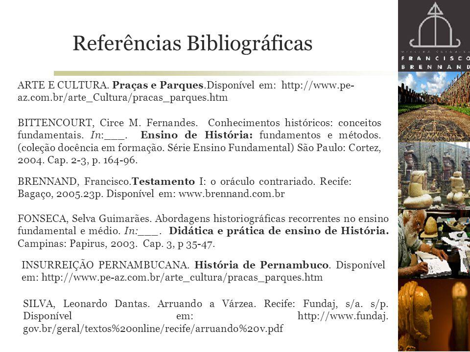 Referências Bibliográficas BRENNAND, Francisco.Testamento I: o oráculo contrariado. Recife: Bagaço, 2005.23p. Disponível em: www.brennand.com.br SILVA