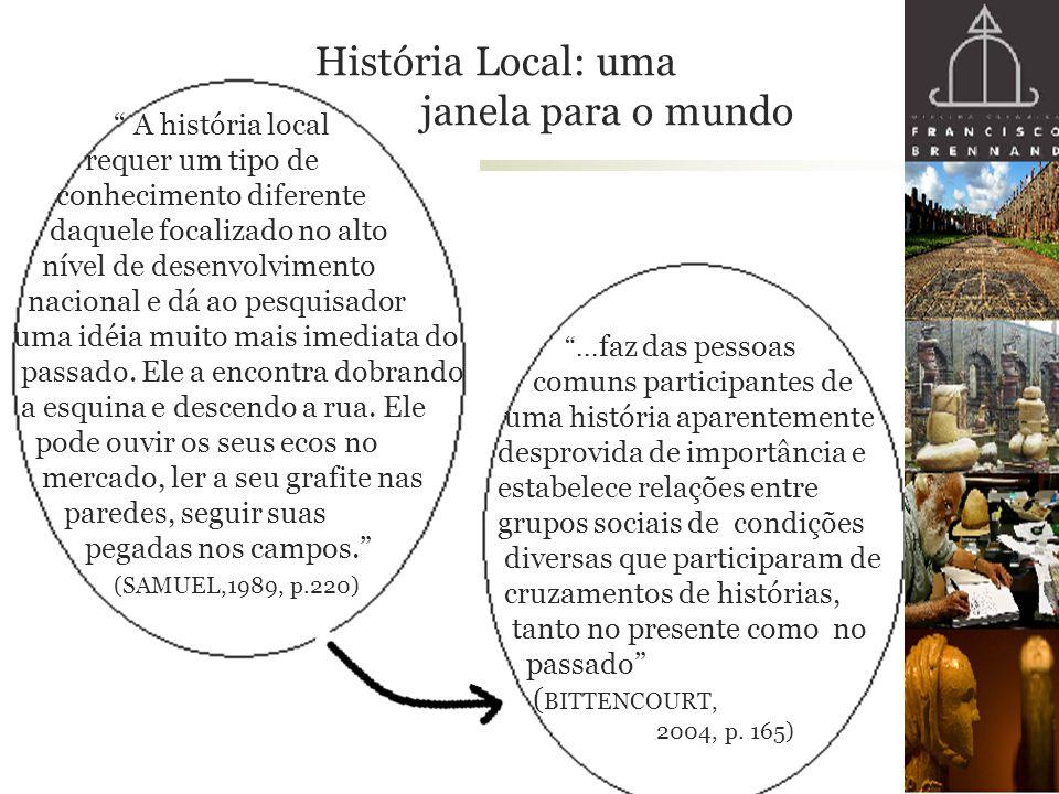 """História Local: uma janela para o mundo """" A história local requer um tipo de conhecimento diferente daquele focalizado no alto nível de desenvolviment"""