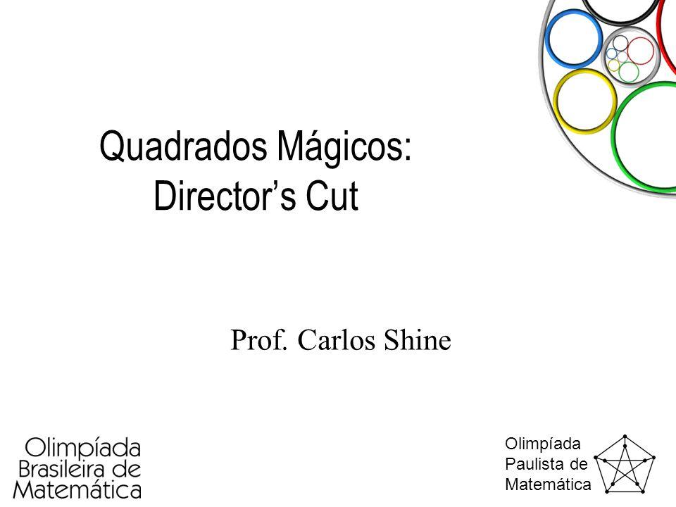 Olimpíada Paulista de Matemática Quadrados Mágicos: Director's Cut Prof. Carlos Shine