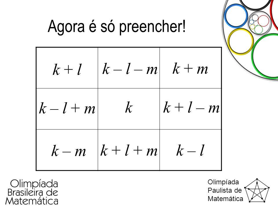 Olimpíada Paulista de Matemática Agora é só preencher! k k + l k – l k + m k – m k – l + m k + l – m k – l – m k + l + m