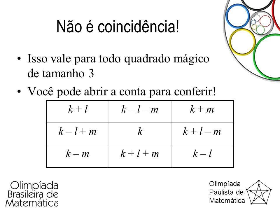 Olimpíada Paulista de Matemática Não é coincidência! •Isso vale para todo quadrado mágico de tamanho 3 •Você pode abrir a conta para conferir! k + lk