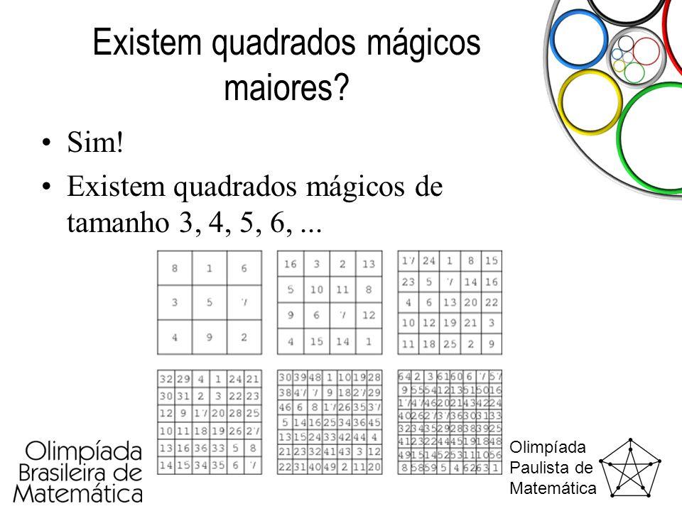 Olimpíada Paulista de Matemática Existem quadrados mágicos maiores? •Sim! •Existem quadrados mágicos de tamanho 3, 4, 5, 6,...