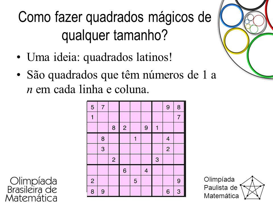 Olimpíada Paulista de Matemática Como fazer quadrados mágicos de qualquer tamanho? •Uma ideia: quadrados latinos! •São quadrados que têm números de 1