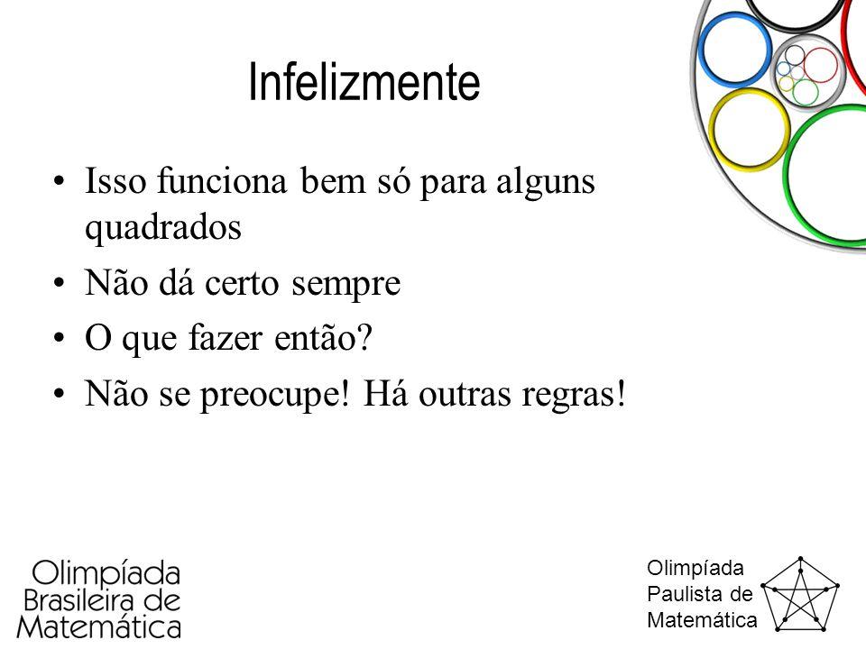 Olimpíada Paulista de Matemática Infelizmente •Isso funciona bem só para alguns quadrados •Não dá certo sempre •O que fazer então? •Não se preocupe! H