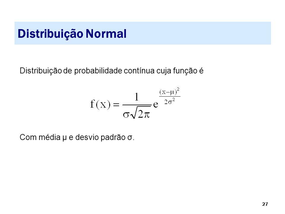 27 Distribuição Normal Distribuição de probabilidade contínua cuja função é Com média µ e desvio padrão σ.