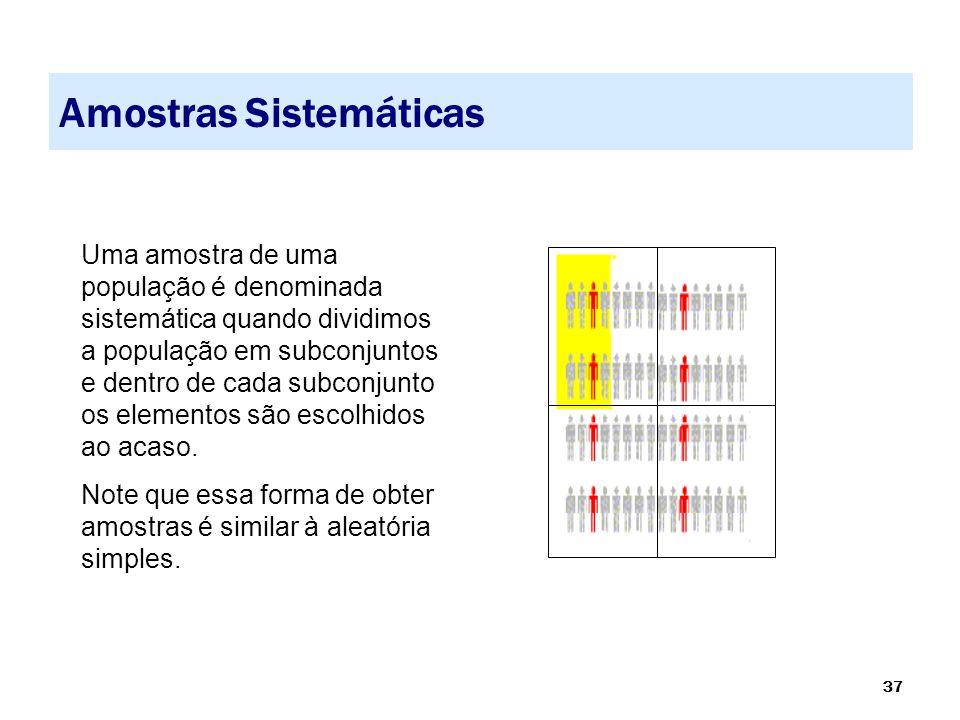 37 Amostras Sistemáticas Uma amostra de uma população é denominada sistemática quando dividimos a população em subconjuntos e dentro de cada subconjun