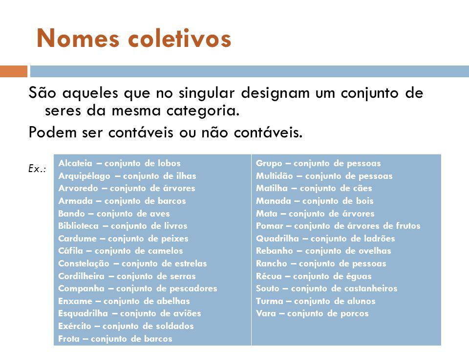 Nomes coletivos São aqueles que no singular designam um conjunto de seres da mesma categoria.