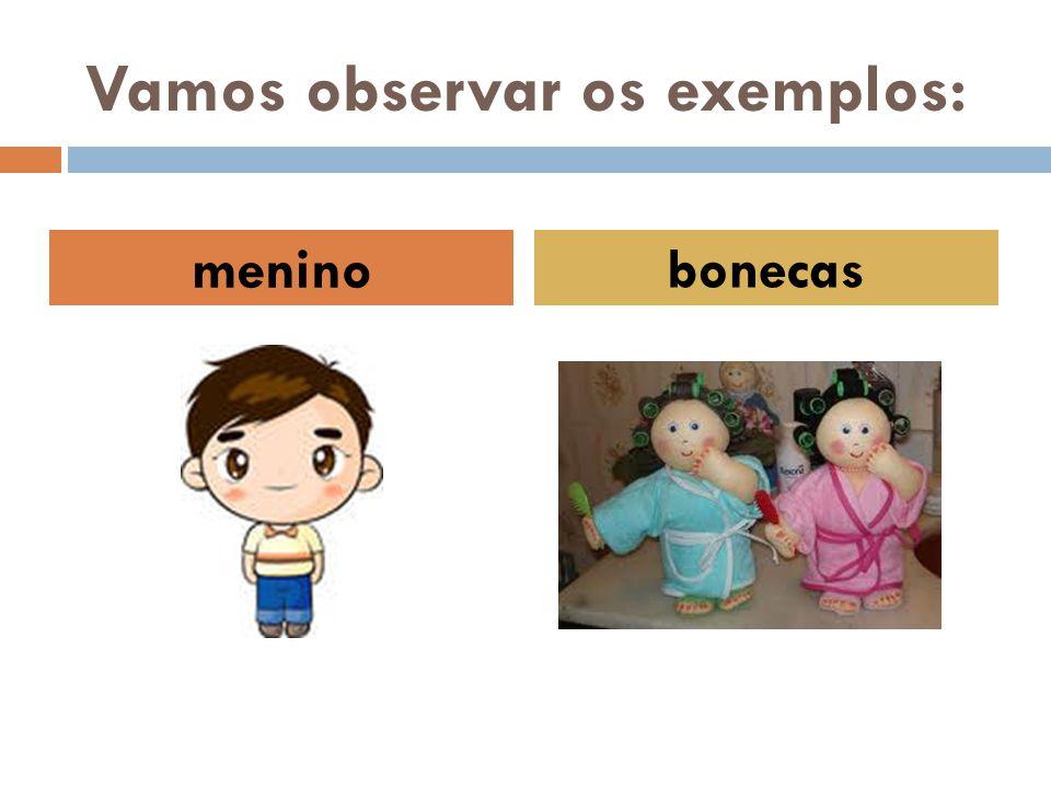 Vamos observar os exemplos: menino bonecas