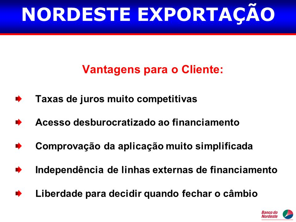 Vantagens para o Cliente: Taxas de juros muito competitivas Acesso desburocratizado ao financiamento Comprovação da aplicação muito simplificada Indep