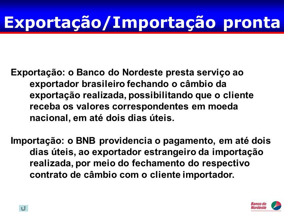 Exportação/Importação pronta Exportação: o Banco do Nordeste presta serviço ao exportador brasileiro fechando o câmbio da exportação realizada, possib
