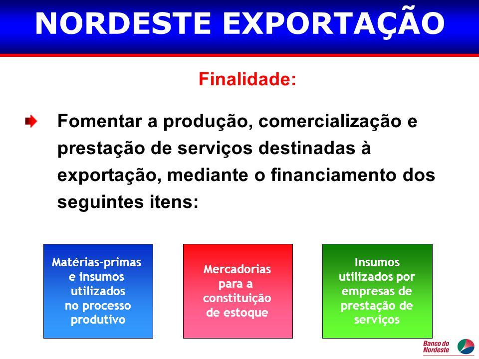 Finalidade: Fomentar a produção, comercialização e prestação de serviços destinadas à exportação, mediante o financiamento dos seguintes itens: Matéri