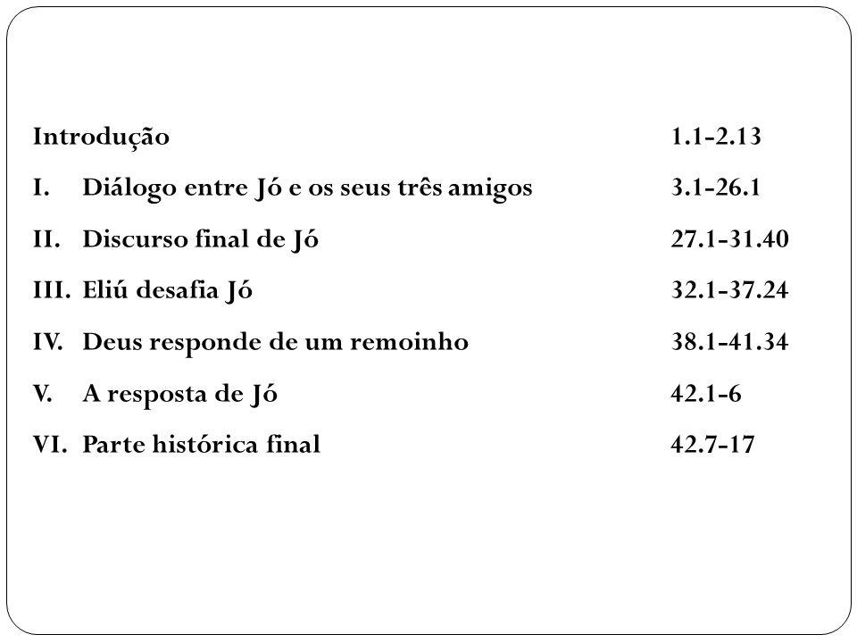 Introdução1.1-2.13 I.Diálogo entre Jó e os seus três amigos3.1-26.1 II.Discurso final de Jó27.1-31.40 III.Eliú desafia Jó32.1-37.24 IV.Deus responde d
