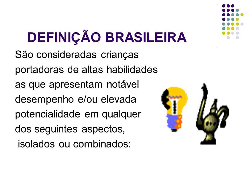 DEFINIÇÃO BRASILEIRA São consideradas crianças portadoras de altas habilidades as que apresentam notável desempenho e/ou elevada potencialidade em qua