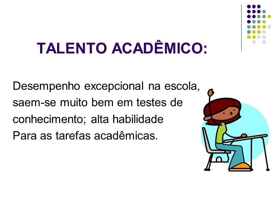 TALENTO ACADÊMICO: Desempenho excepcional na escola, saem-se muito bem em testes de conhecimento; alta habilidade Para as tarefas acadêmicas.