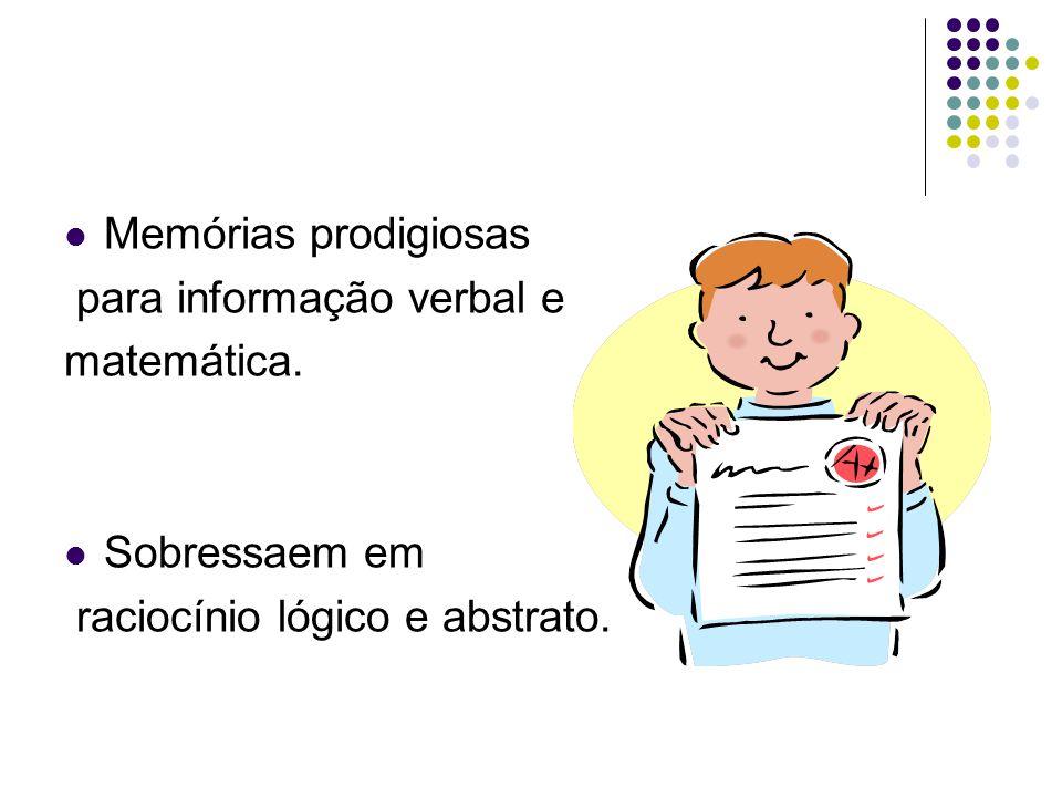 Memórias prodigiosas para informação verbal e matemática.  Sobressaem em raciocínio lógico e abstrato.