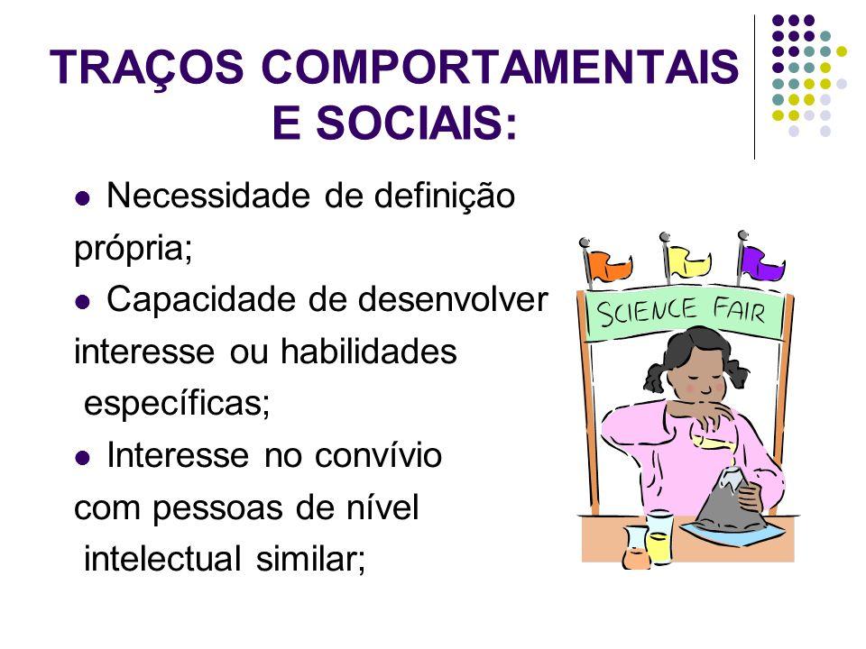 TRAÇOS COMPORTAMENTAIS E SOCIAIS:  Necessidade de definição própria;  Capacidade de desenvolver interesse ou habilidades específicas;  Interesse no