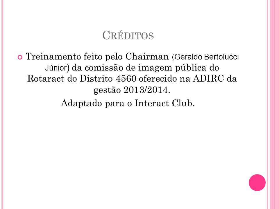 C RÉDITOS Treinamento feito pelo Chairman ( Geraldo Bertolucci Júnior ) da comissão de imagem pública do Rotaract do Distrito 4560 oferecido na ADIRC