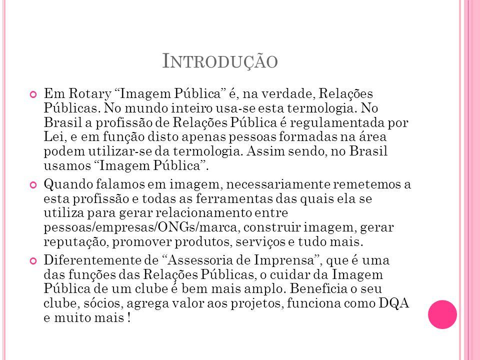 """I NTRODUÇÃO Em Rotary """"Imagem Pública"""" é, na verdade, Relações Públicas. No mundo inteiro usa-se esta termologia. No Brasil a profissão de Relações Pú"""