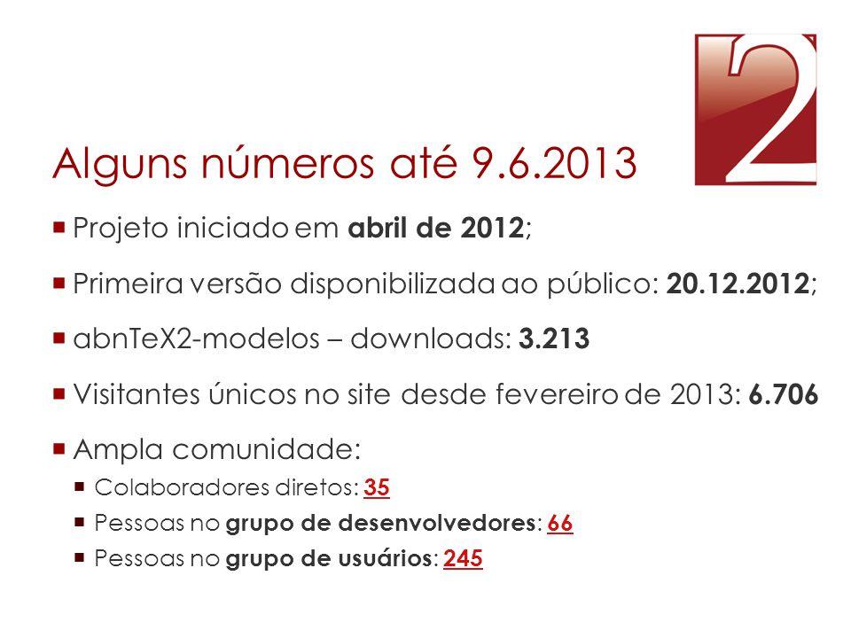 Alguns números até 9.6.2013  Projeto iniciado em abril de 2012 ;  Primeira versão disponibilizada ao público: 20.12.2012 ;  abnTeX2-modelos – downl