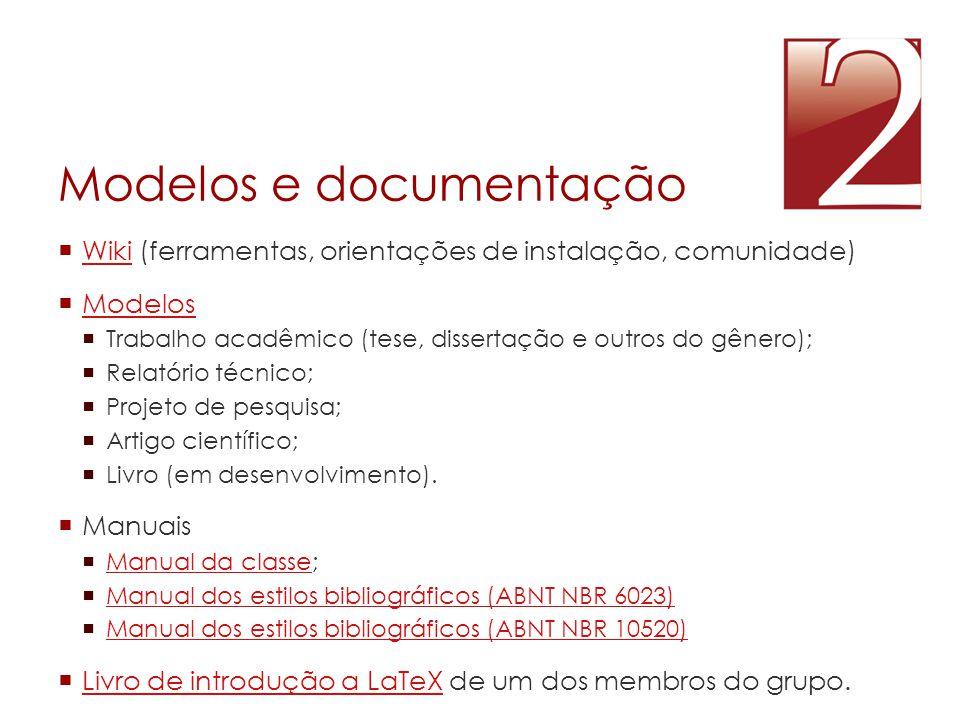 Modelos e documentação  Wiki (ferramentas, orientações de instalação, comunidade) Wiki  Modelos Modelos  Trabalho acadêmico (tese, dissertação e ou
