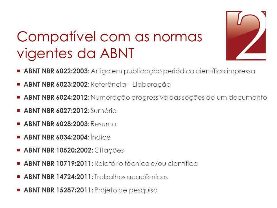 Compatível com as normas vigentes da ABNT  ABNT NBR 6022:2003 : Artigo em publicação periódica científica impressa  ABNT NBR 6023:2002 : Referência